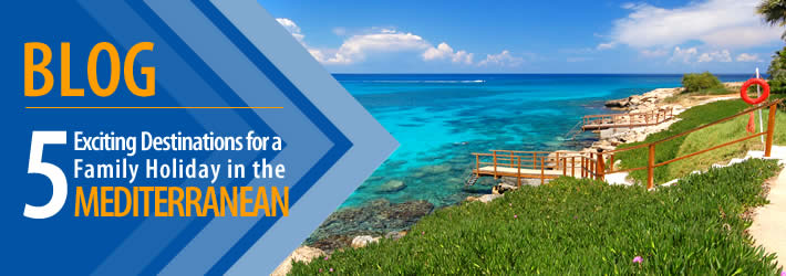 5 Exciting Destinations for a Family Holiday in the Mediterranean