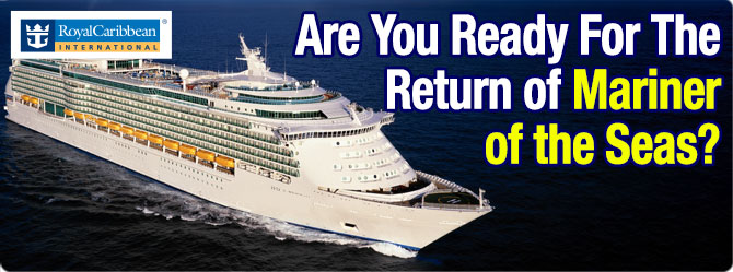 Are you ready for the return of the Mariner of the Seas